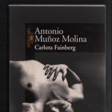 Libros de segunda mano: ANTONIO MUÑOZ MOLINA CARLOTA FAINBERG ED ALFAGAURA 1999 1ª EDICIÓN SE ADJUNTA MARCAPÁGINAS. Lote 281939233