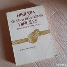 Livros em segunda mão: HISTORIA DE UNAS RELACIONES DIFÍCILES - EEUU AMÉRICA ESPAÑOLA - FRANCISCO MORALES PADRÓN. Lote 282491678