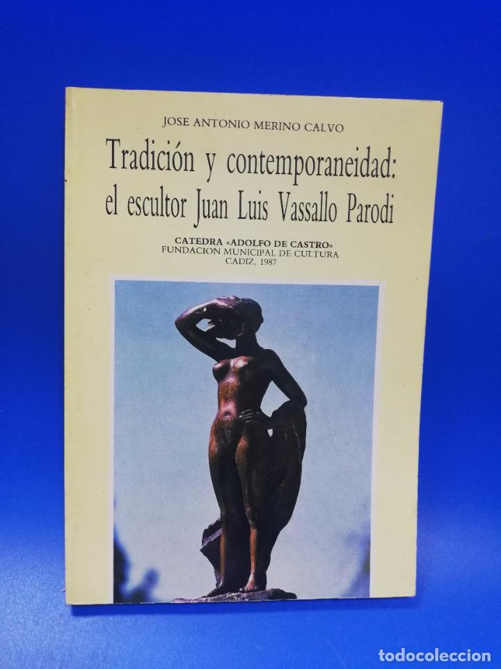 TRADICION Y CONTEMPORANEIDAD : EL ESCULTOR JUAN LUIS VASSALLO PARODI. CADIZ. 1987. PAGS. 189. (Libros de Segunda Mano - Bellas artes, ocio y coleccionismo - Otros)