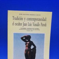 Libros de segunda mano: TRADICION Y CONTEMPORANEIDAD : EL ESCULTOR JUAN LUIS VASSALLO PARODI. CADIZ. 1987. PAGS. 189.. Lote 283139348