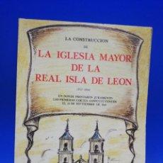 Libros de segunda mano: LA CONSTRUCCION DE LA IGLESIA MAYOR DE LA REAL ISLA DE LEON. JOSE MARIA CANO TRIGO. 1985. PAGS. 65.. Lote 283140183
