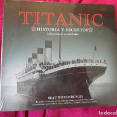 Libros de segunda mano: TITANIC, HISTORIA Y SECRETOS. BEAU RIFFENBURGH. PRECINTADO. CON 30 FACSÍMILES. DESCATALOGADO. Lote 283297688