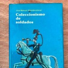 Libros de segunda mano: COLECCIONISMO DE SOLDADOS. JOSÉ MANUEL ALLENDE SALAZAR. Lote 283381458