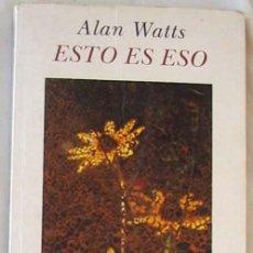 Libros de segunda mano: ESTO ES ESO - ALAN WATTS - ED. KAIROS 1992 - VER INDICE. Lote 284214648