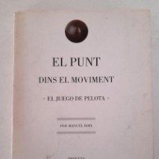 Libros de segunda mano: EL PUNT DINS EL MOVIMENT EL JUEGO DE PELOTA MANUEL BOIX REQUENA SALA ANTIGUO MERCADO 1993. Lote 284218958