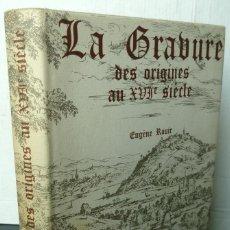 Libros de segunda mano: LA GRAVURE DES ORIGINES AU XVIE SIÈCLE - EUGÈNE ROUIR - ED SOMOGY 1971 - TAPA DURA NO FACSÍMIL. Lote 284716428