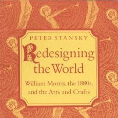 Libros de segunda mano: REDESIGNING THE WORLD WILLIAM MORRIS THE1880S AND THE ARTS AND CRAFTS PETER STANSKY NO FACSIMIL. Lote 284718573