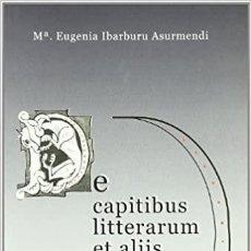Libros de segunda mano: DE CAPITIBUS LITTERARUM ET ALIIS FIGURIS Mª IBARBURU ASURMENDI UNIVERSITAT DE BARCELONA NO FACSIMIL. Lote 284721098
