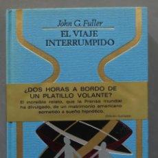 Libros de segunda mano: EL VIAJE INTERRUMPIDO. JOHN G. FULLER. Lote 285209543