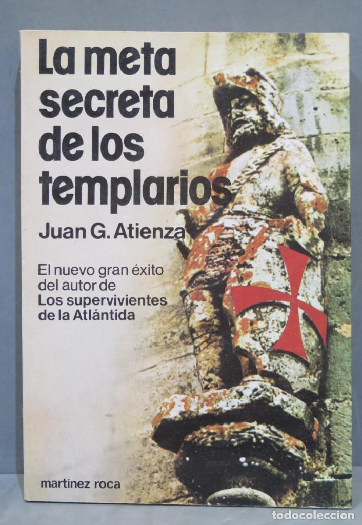 LA META SECRETA DE LOS TEMPLARIOS. JUAN G. ATIENZA (Libros de Segunda Mano - Parapsicología y Esoterismo - Otros)