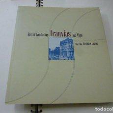 Libros de segunda mano: RECORDANDO LOS TRANVÍAS DE VIGO. ANTONIO GIRALDEZ LOMBA. 2005 -N 8. Lote 285379188