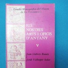 Libros de segunda mano: ELS NOSTRES ARTS I OFICIS D' ANTANY - V - JOAN LLABRES I JORDI VALLESPIR. Lote 285426888