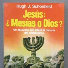 Libros de segunda mano: JESUS: ¿ MESIAS O DIOS?. HUGH J. SCHONFIELD. Lote 285544233