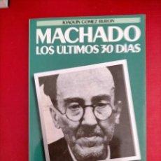 Libros de segunda mano: MACHADO, LOS ÚLTIMOS 30 DÍAS. JOAQUÍN GÓMEZ BURON.. Lote 285682603