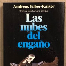 Livres d'occasion: LAS NUBES DEL ENGAÑO (CRÓNICA EXTRAHUMANA ANTIGUA). ANDREAS FABER-KAISER. EDITORIAL PLANETA 1984. Lote 286060058