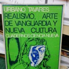 Libri di seconda mano: REALISMO, ARTE DE VANGUARDIA Y NUEVA CULTURA. U. TAVARES. Lote 286419458