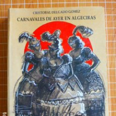 Libros de segunda mano: CARNAVALES DE AYER EN ALGECIRAS. CRISTOBAL DELGADO GOMEZ. Lote 286687903