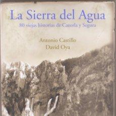 Libros de segunda mano: SIERRA DEL AGUA. 80 VIEJAS HISTORIAS DE CAZORLA Y SEGURA. NUEVO. Lote 286742548