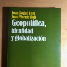 Libros de segunda mano: GEOPOLÍTICA, IDENTIDAD Y GLOBALIZACIÓN . JOAN NOGUÉ Y JOAN VICENTE RUFÍ. ARIEL GEOGRAFIA. AGOTADO.. Lote 286883713