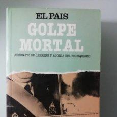 Libri di seconda mano: GOLPE MORTAL, ASESINATO DE CARRERO Y AGONIA DEL FRANQUISMO POR EL PAIS- EDITORIAL PRISA EN 1983. Lote 286936988