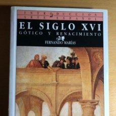 Libros de segunda mano: EL SIGLO XVI. GÓTICO Y RENACIMIENTO. FERNANDO MARÍAS. EDITORIAL SILEX.. Lote 286964753