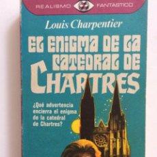 Libros de segunda mano: EL ENIGMA DE LA CATEDRAL DE CHARTRES - LOUIS CHARPENTIER . REALISMO FANTASTICO. Lote 287012313