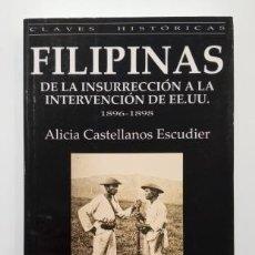 Libros de segunda mano: FILIPINAS. DE LA INSURRECCIÓN A LA INTERVENCIÓN DE EE.UU 1896-1898.- ALICIA CASTELLANOS (1998). Lote 286979123