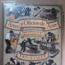 Livros em segunda mão: ARTES Y OFICIOS DE AYER / GUIA PRACTICA DE LOS OFICIOS TRADICIONALES / JOHN SEYMOUR. Lote 287204373