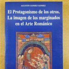 Libros de segunda mano: EL PROTAGONISMO DE LOS OTROS. LA IMAGEN DE LOS MARGINADOS EN EL ARTE ROMÁNICO / AGUSTÍN GOMEZ GOMEZ.. Lote 287214853