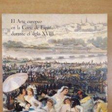 Libros de segunda mano: EL ARTE EUROPEO EN LA CORTE DE ESPAÑA DURANTE EL SIGLO XVIII / MUSEO DEL PRADO 1980. Lote 287406948