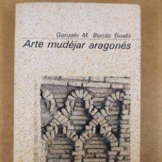 Libros de segunda mano: ARTE MUDÉJAR ARAGONÉS / GONZALO M. BORRÁS GUALIS / 1978. GUARA EDITORIAL. Lote 287408043