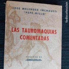 """Libros de segunda mano: LAS TAUROMAQUIAS COMENTADAS. JOSE MELENDEZ INCHAUSTI """"PEPE- HILLO"""". PROLOGO DE """"GIRALDILLO"""". 1950.. Lote 287421958"""