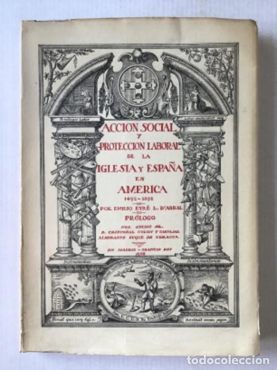 ACCION SOCIAL Y PROTECCION LABORAL DE LA IGLESIA Y ESPAÑA EN AMÉRICA. 1492-1892. - EYRÉ L. D'ABRAL, (Libros de Segunda Mano - Historia - Otros)