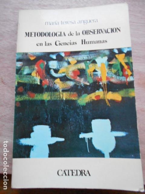 METODOLOGÍA DE LA OBSERVACIÓN EN LAS CIENCIAS HUMANAS CÁTEDRA (Libros de Segunda Mano - Ciencias, Manuales y Oficios - Otros)
