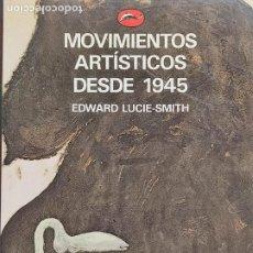 Livros em segunda mão: MOVIMIENTOS ARTÍTICOS DESDE 1945. EDWARD LUCIE-SMITH. ED. DESTINO/THAMES AND HUDSON. Lote 287751193