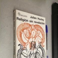 Libros de segunda mano: RELIGIÓN SIN REVELACIÓN / JULIAN HUXLEY / EDITORIAL SUDAMERICANA - BUENOS AIRES 1967. Lote 287775483