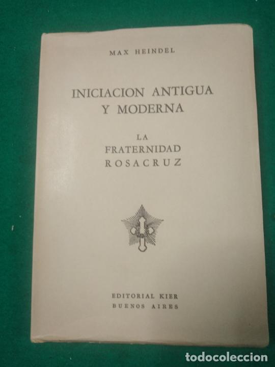 MAX HEINDEL.INICIACION ANTIGUA Y MODERNA. LA FRATERNIDAD ROSACRUZ. EDITORIAL KIER 1944 (Libros de Segunda Mano - Parapsicología y Esoterismo - Otros)