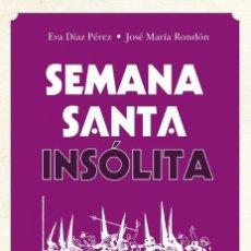 Libros de segunda mano: SEMANA SANTA INSÓLITA. - RONDÓN LEÓN, JOSÉ MARÍA.. Lote 287870923