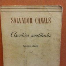 Libros de segunda mano: ASCÉTICA MEDITADA. SALVADOR CANALS. EDITORIAL PATMOS. Lote 287891253