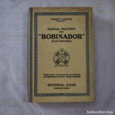 Libros de segunda mano: MANUAL PRÁCTICO DEL BOBINADOR ELECTRICISTA - ROBERT LUDWIG - EDITORIAL OSSÓ - 1944. Lote 287918578