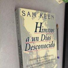 Libros de segunda mano: HIMNOS A UN DIOS DESCONOCIDO / SAM KEEN / ED. URANO 1995. Lote 288002098