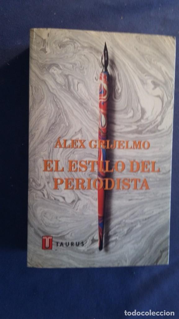 ALEX GRIJELMO: - EL ESTILO DEL PERIODISTA - (MADRID,1997) (Libros de Segunda Mano - Pensamiento - Otros)