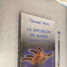 Libros de segunda mano: LA IMPOSICIÓN DE MANOS, MAGNETISMO CURATIVO / OSWALD WIRTH / ED. ÍNDIGO 1ª EDICIÓN 1987. Lote 288066728