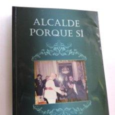 Libros de segunda mano: ALCALDE PORQUE SÍ. DÍAZ ROBLEDO, JULIÁN. 2010. Lote 288158588