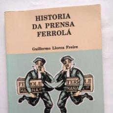 Livres d'occasion: HISTORIA DA PRENSA FERROLA / GUILLERMO LLORCA FREIRE. EDICIONS DO CASTRO. Lote 288177023