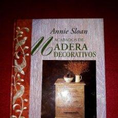Libros de segunda mano: ACABADOS DE MADERA DECORATIVOS ANNIE SLOAN CIRCULO DE LECTORES. Lote 288196443