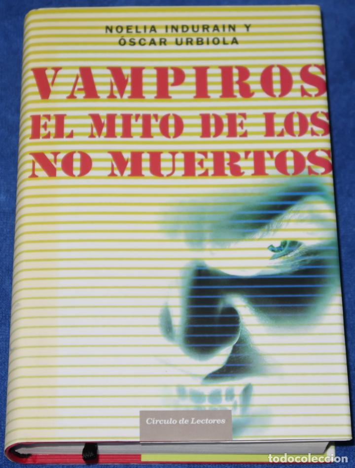 VAMPIROS - EL MITO DE LOS NO MUERTOS - NOELIA INDURAIN Y OSCAR URBIOLA - CÍRCULO DE LECTORES (2006) (Libros de Segunda Mano - Parapsicología y Esoterismo - Otros)