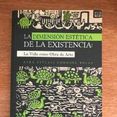 Libros de segunda mano: LA DIMENSIÓN ESTÉTICA DE LA EXISTENCIA.LA VIDA COMO OBRA DE ARTE. ALBA CITLALI CÓRDOVA ROJAS. Lote 288412673