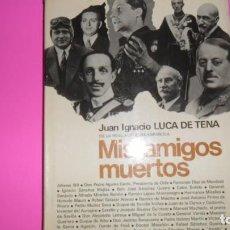 Libros de segunda mano: MIS AMIGOS MUERTOS, JUAN IGNACIO LUCA DE TENA, ED. PLANETA, TAPA DURA. Lote 288507868