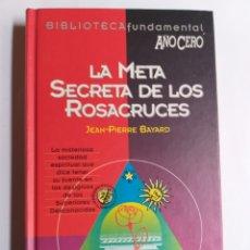 Libros de segunda mano: LA META SECRETA DE LOS ROSACRUCES JEAN PIERRE BAYARD. Lote 288548963